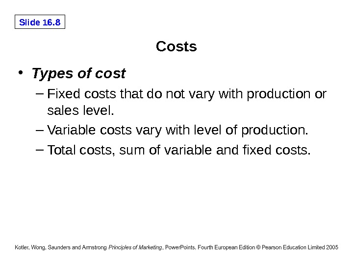 Slide 16. 8 Costs • Types of cost – Fixed costs that do not vary with