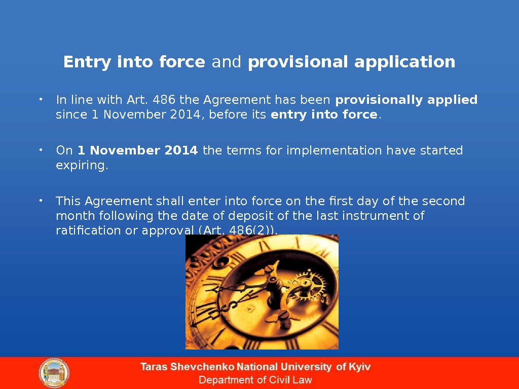 Entry into force and provisional application • In line with Art. 486 the Agreement has been