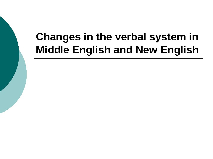 Changes in the verbal system in Middle English and New English