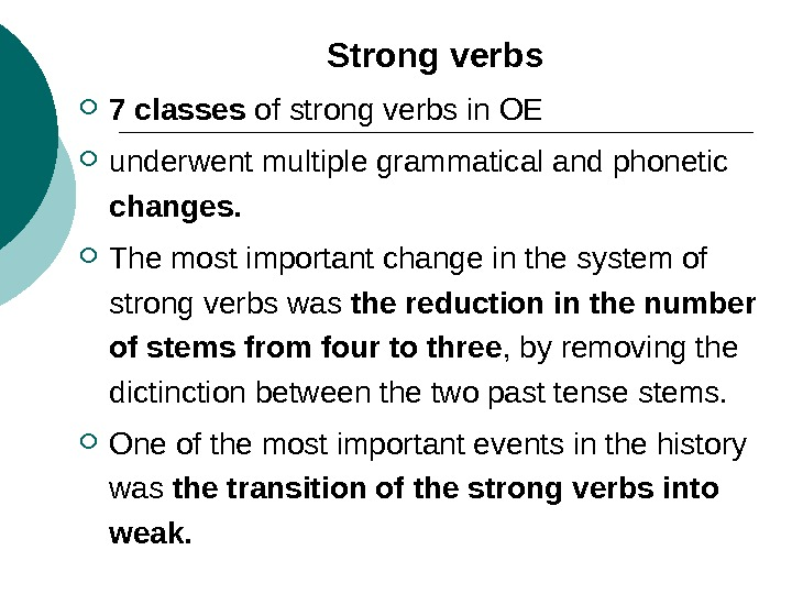 Strong verbs 7 classes of strong verbs in OE underwent multiple grammatical and phonetic changes.