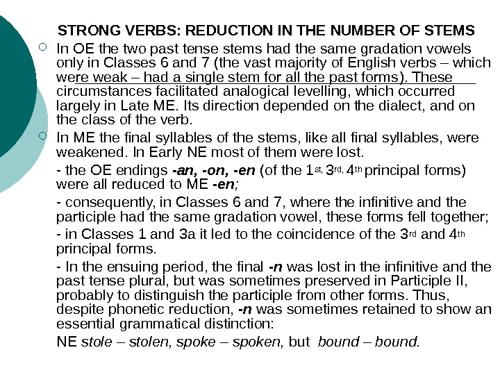 STRONG VERBS: REDUCTION IN THE NUMBER OF STEMS In OE the two past tense stems had