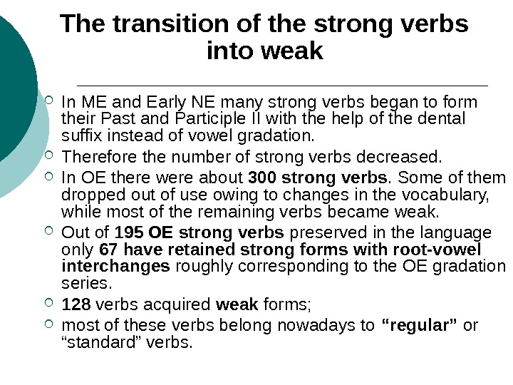 The transition of the strong verbs into weak In ME and Early NE many strong verbs