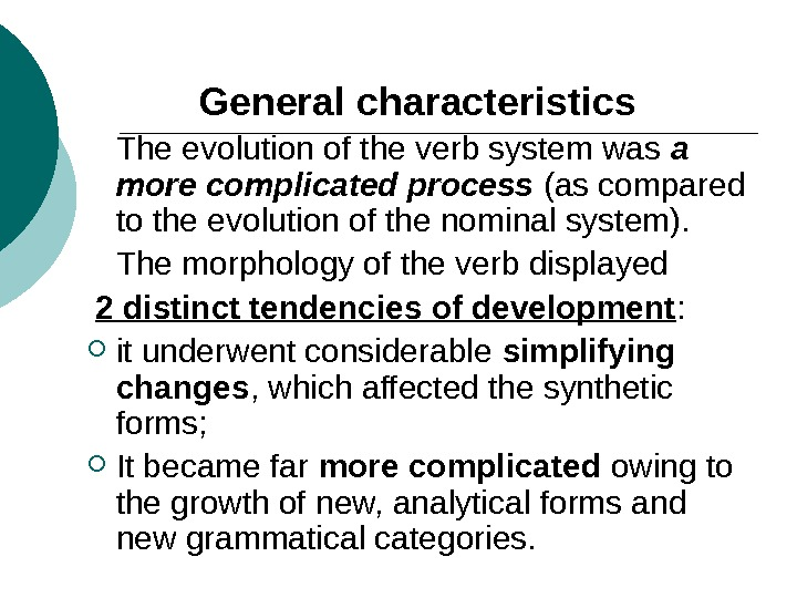 General characteristics The evolution of the verb system was a more complicated process (as compared to