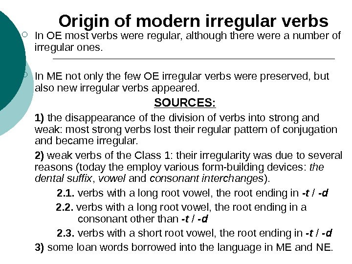 Origin of modern irregular verbs  In OE most verbs were regular, although there were a