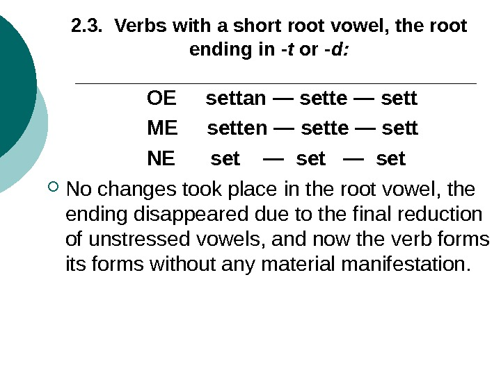 2. 3.  Verbs with a short root vowel, the root ending in -t or -d: