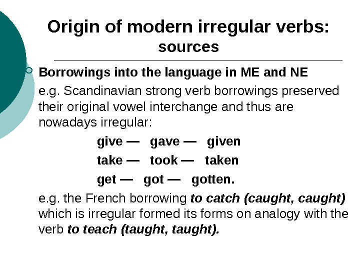 Origin of modern irregular verbs:  sources Borrowings into the language in ME and NE e.