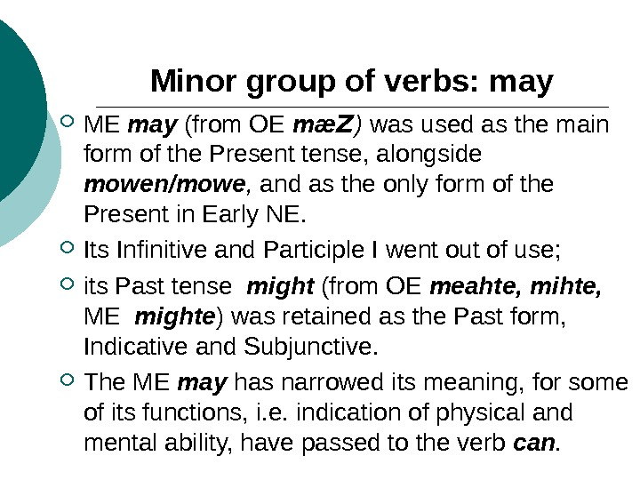 Minor group of verbs: may ME may  (from OE mæ Z ) was used as