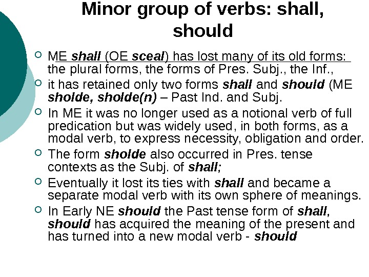 Minor group of verbs: shall,  should ME shall  (OE sceal ) has lost many