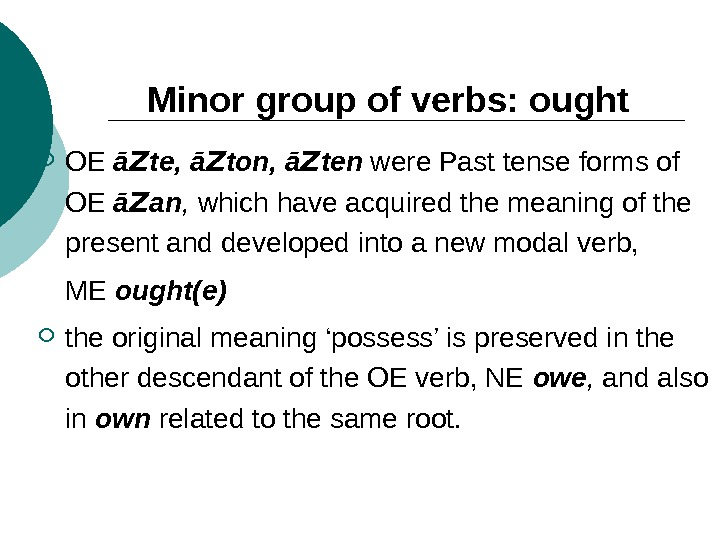 Minor group of verbs: ought OE ā Z te, ā Z ton, ā Z ten