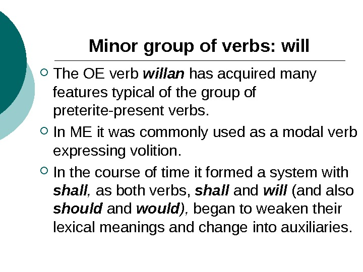 Minor group of verbs: will The OE verb willan has acquired many features typical of the
