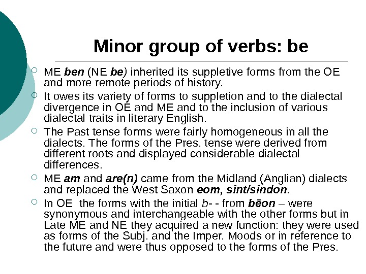Minor group of verbs: be ME ben (NE be ) inherited its suppletive forms from the