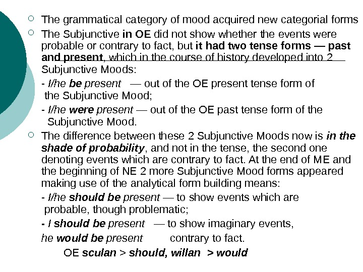 The grammatical category of mood acquired new categorial forms The Subjunctive in OE did not