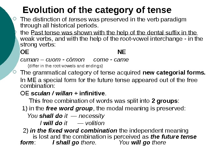 Evolution of the category of tense The distinction of tenses was preserved in the verb paradigm