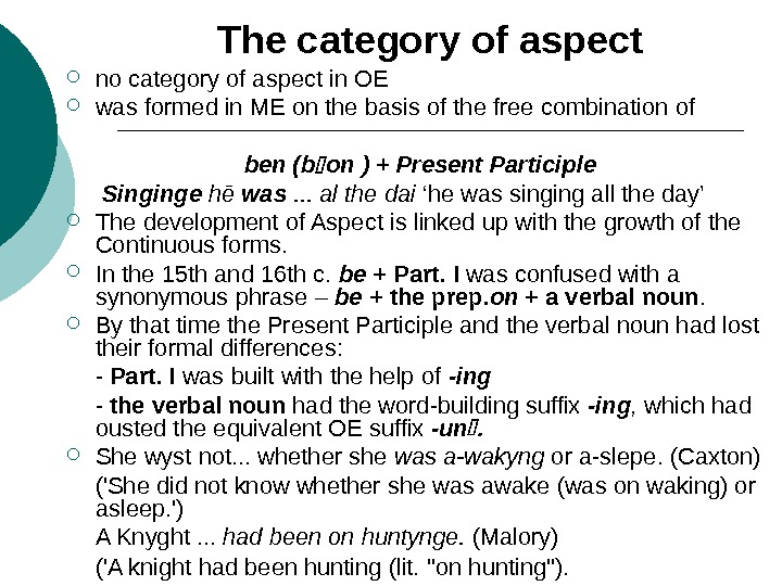The category of aspect no category of aspect in OE  was formed in ME on