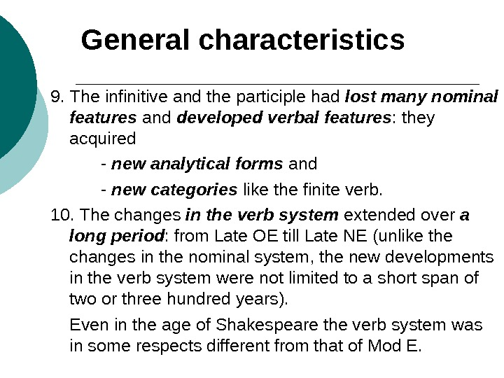 General characteristics 9. The infinitive and the participle had lost many nominal features and developed verbal