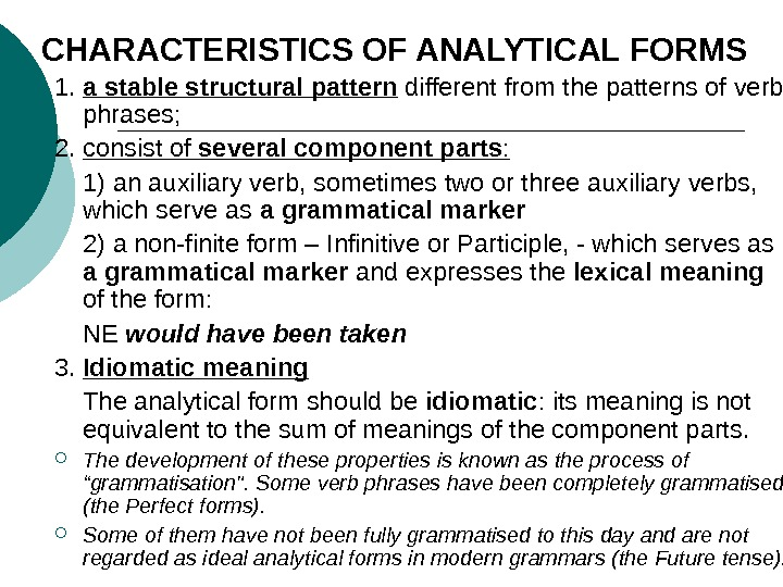 CHARACTERISTICS OF ANALYTICAL FORMS 1.  a stable structural pattern different from the patterns of verb