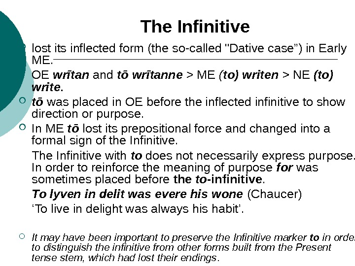 "The Infinitive lost its inflected form (the so-called Dative case"") in Early ME.  OE wrītan"