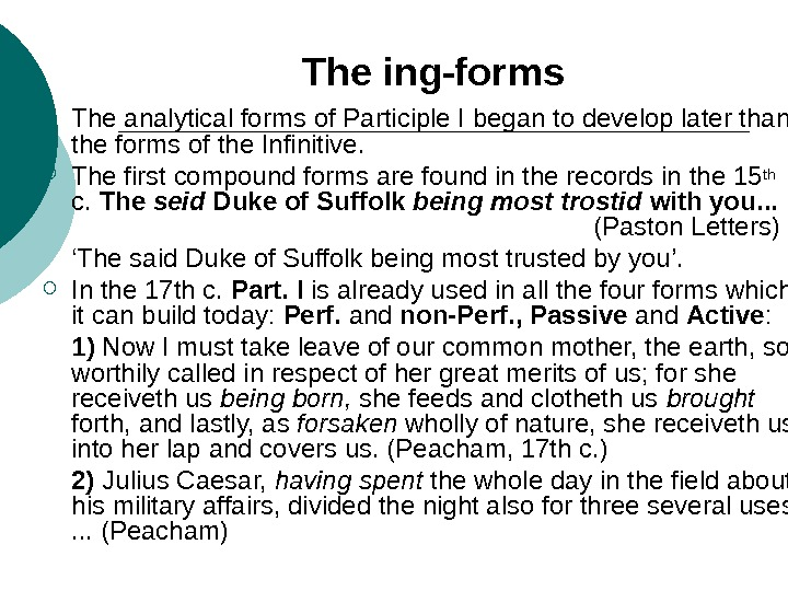 The ing-forms The analytical forms  of Participle I began to develop later than the forms