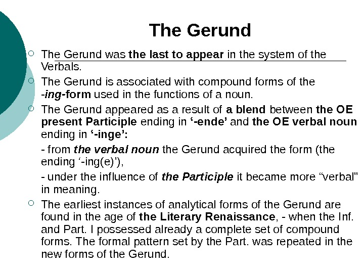 The Gerund was the last to appear in the system of the Verbals.  The Gerund