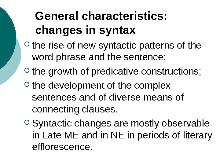 General characteristics:  changes in syntax the rise of new syntactic patterns of the word phrase