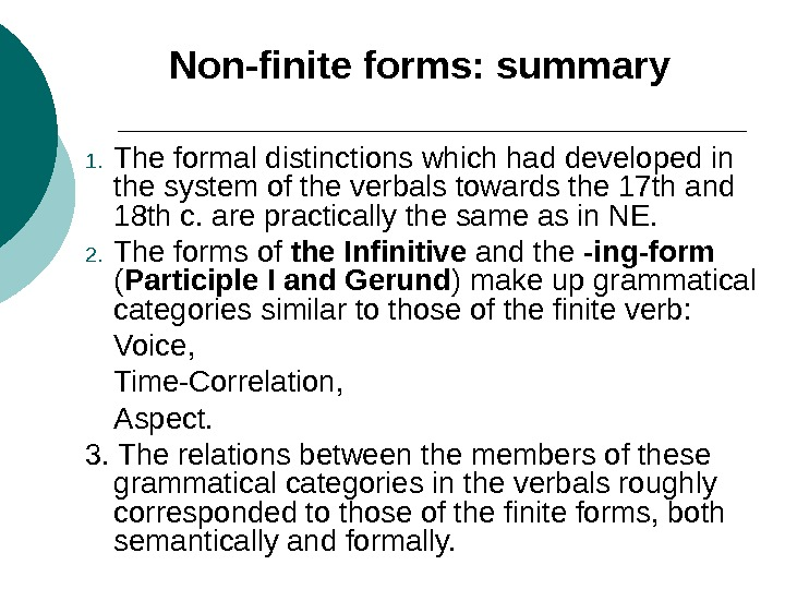 Non-finite forms: summary 1. The formal distinctions which had developed in the system of the verbals