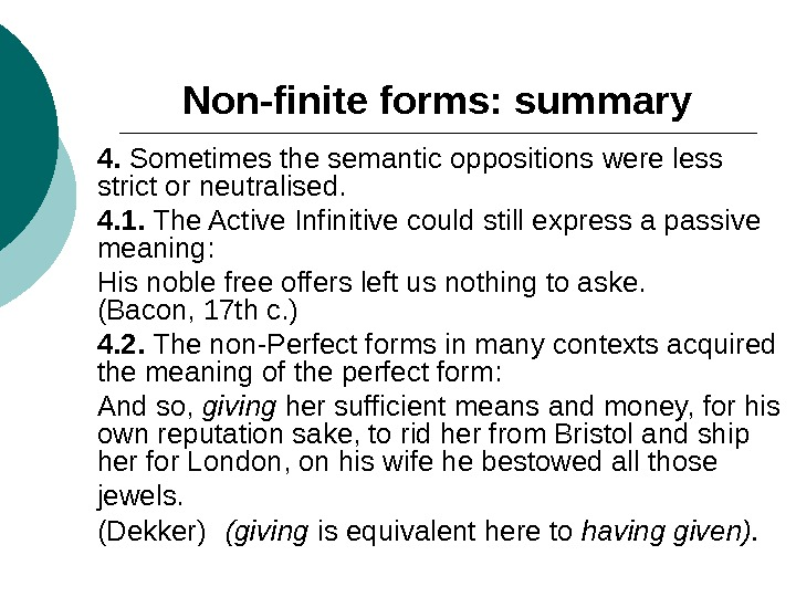 Non-finite forms: summary 4.  Sometimes the semantic oppositions were less strict or neutralised.  4.