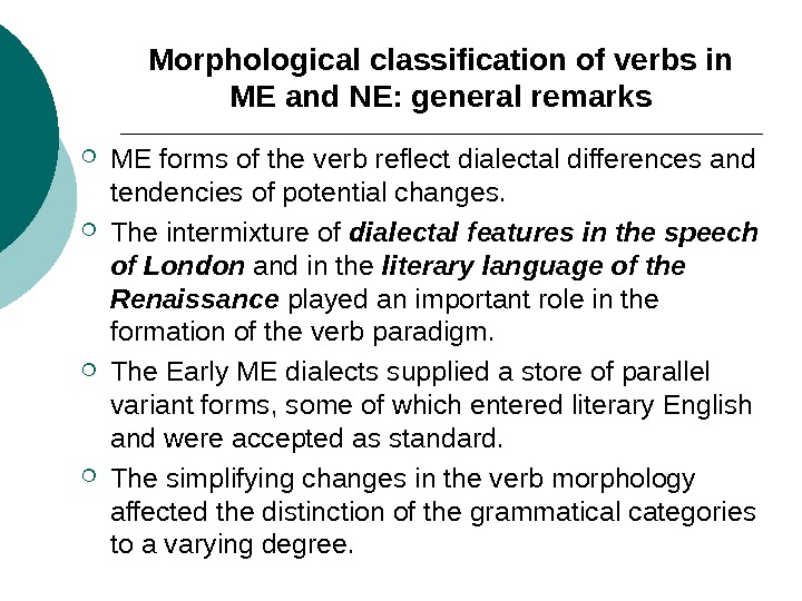 Morphological classification of verbs in ME and NE: general remarks ME forms of the verb reflect