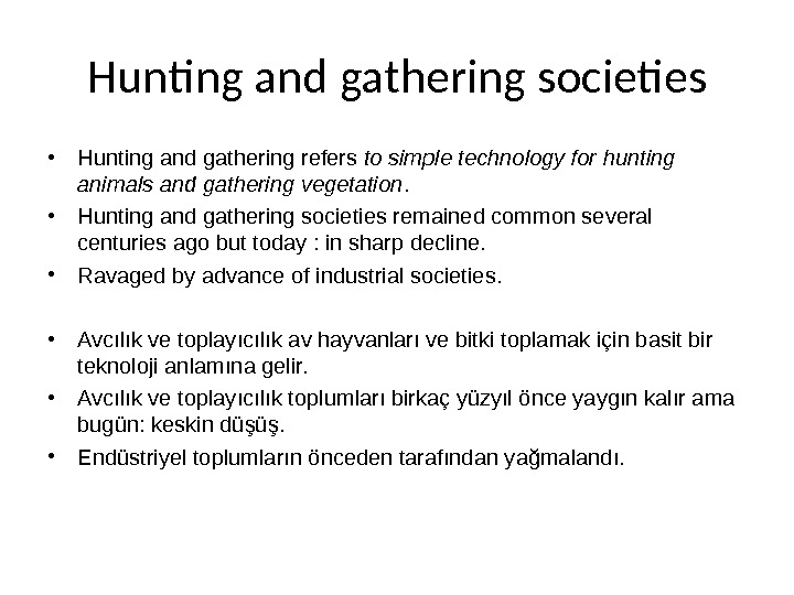 Hunting and gathering societies • Hunting and gathering refers to simple technology for hunting animals and