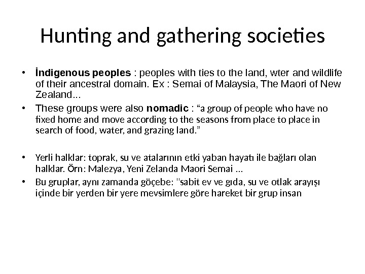 Hunting and gathering societies • İndigenous peoples : peoples with ties to the land, wter and