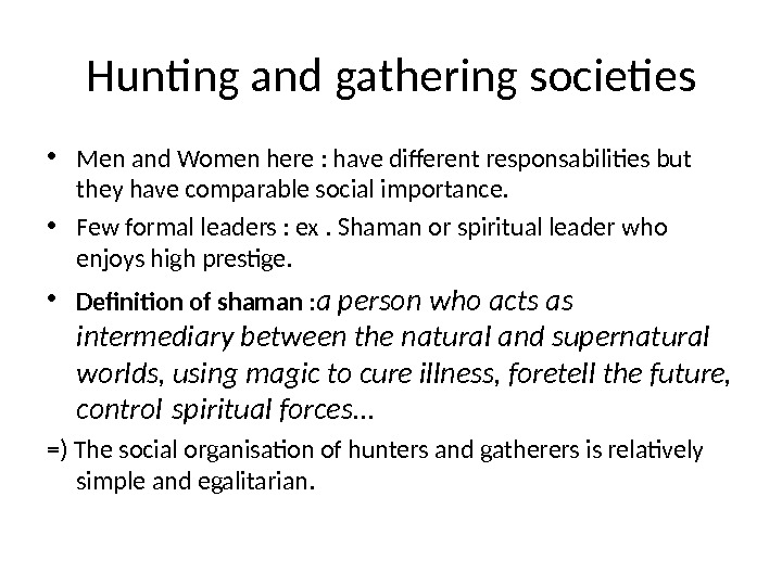 Hunting and gathering societies • Men and Women here : have different responsabilities but they have