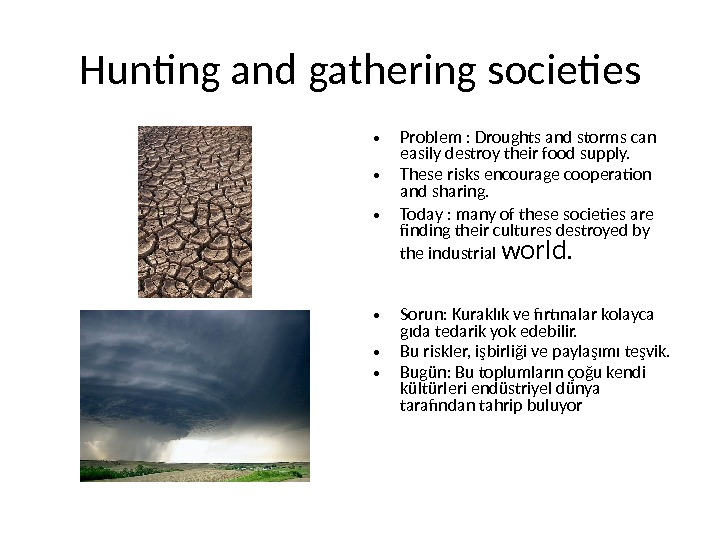 Hunting and gathering societies • Problem : Droughts and storms can easily destroy their food supply.