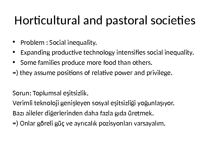 Horticultural and pastoral societies • Problem : Social inequality.  • Expanding productive technology intensifies social
