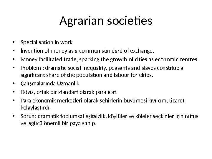 Agrarian societies • Specialisation in work • İnvention of money as a common standard of exchange.