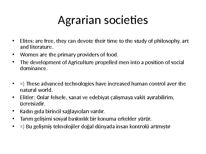 Agrarian societies • Elites: are free, they can devote their time to the study of philosophy,