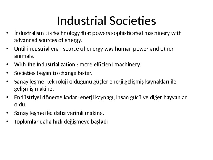 Industrial Societies • İndustralism : is technology that powers sophisticated machinery with advanced sources of energy.