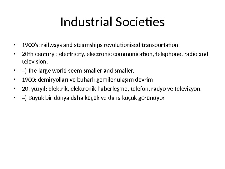 Industrial Societies • 1900's: railways and steamships revolutionised transportation • 20 th century : electricity, electronic