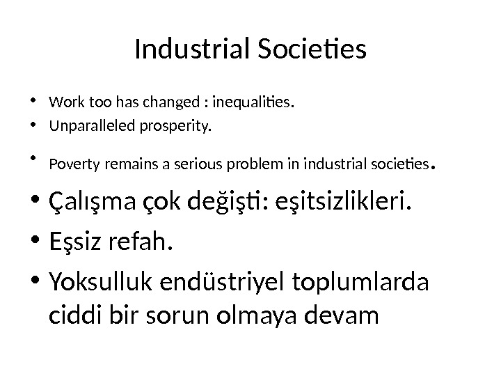 Industrial Societies • Work too has changed : inequalities.  • Unparalleled prosperity.  • Poverty