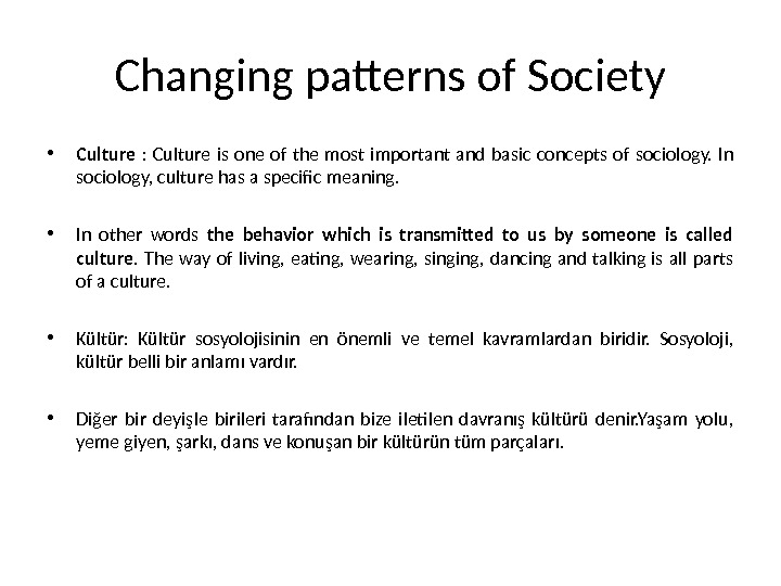Changing patterns of Society • Culture  :  Culture is one of the most important