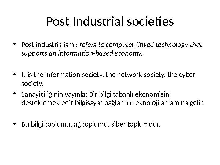 Post Industrial societies • Post industrialism :  refers to computer-linked technology that supports an information-based