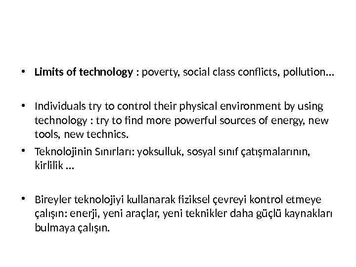 • Limits of technology : poverty, social class conflicts, pollution… • Individuals try to control