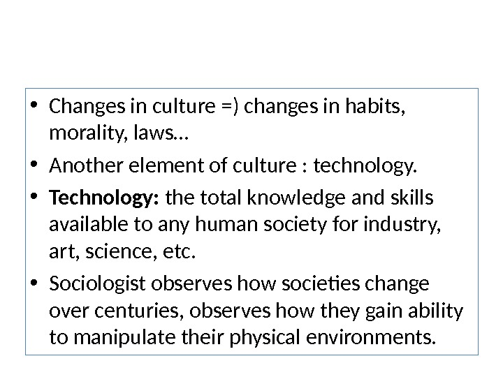 • Changes in culture =) changes in habits,  morality, laws… • Another element of