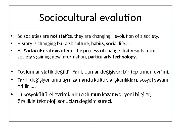 Sociocultural evolution • So societies are not statics , they are changing : evolution of a