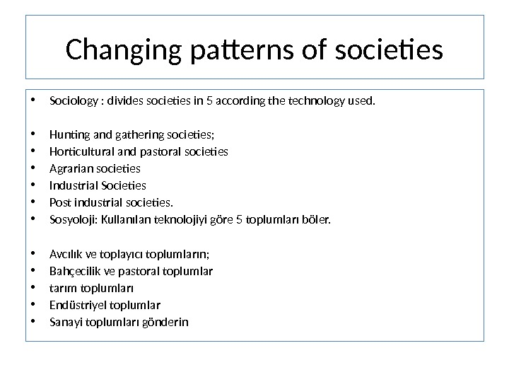 Changing patterns of societies • Sociology : divides societies in 5 according the technology used.