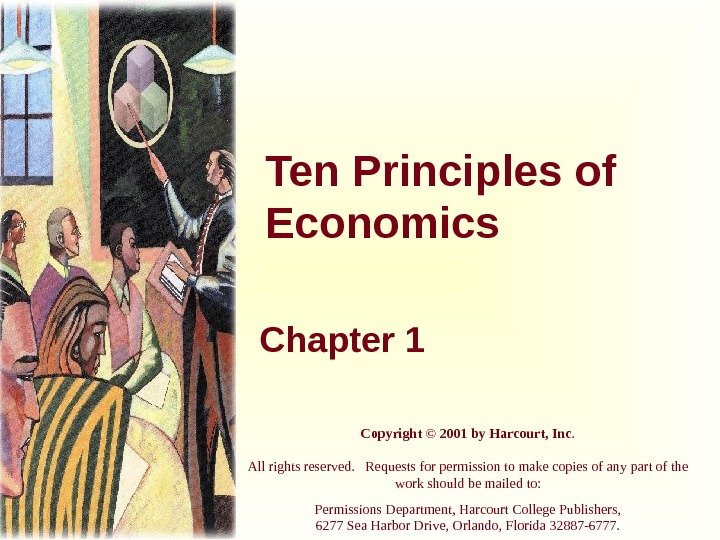 Ten Principles of Economics Chapter 1 Copyright © 2001 by Harcourt, Inc. All rights reserved.
