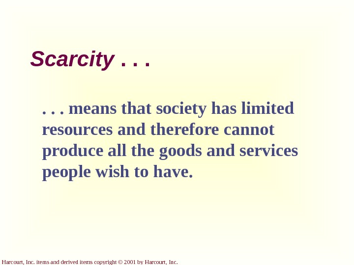 Harcourt, Inc. items and derived items copyright © 2001 by Harcourt, Inc. Scarcity . . .
