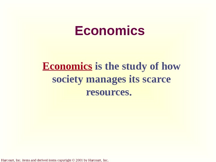 Harcourt, Inc. items and derived items copyright © 2001 by Harcourt, Inc. Economics  is the