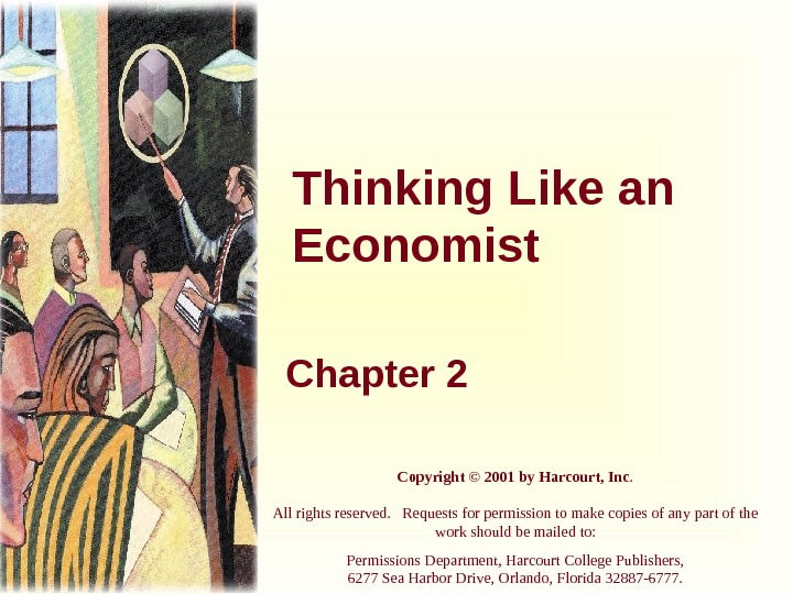 Thinking Like an Economist Chapter 2 Copyright © 2001 by Harcourt, Inc. All rights reserved.