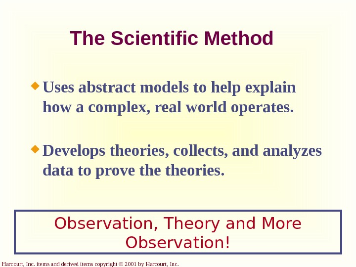 Harcourt, Inc. items and derived items copyright © 2001 by Harcourt, Inc. The Scientific Method Uses