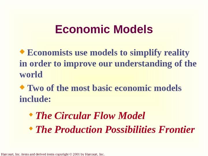 Harcourt, Inc. items and derived items copyright © 2001 by Harcourt, Inc. Economic Models  Economists