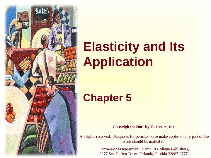 Elasticity and Its Application Chapter 5 Copyright © 2001 by Harcourt, Inc. All rights reserved.